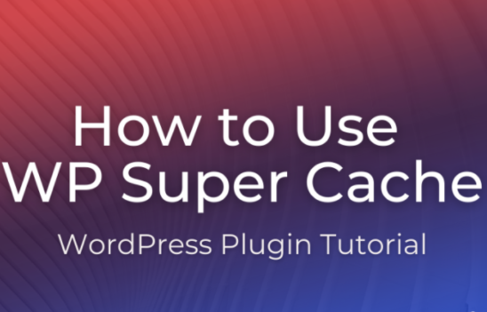 WordPress Caching with WP Super Cache